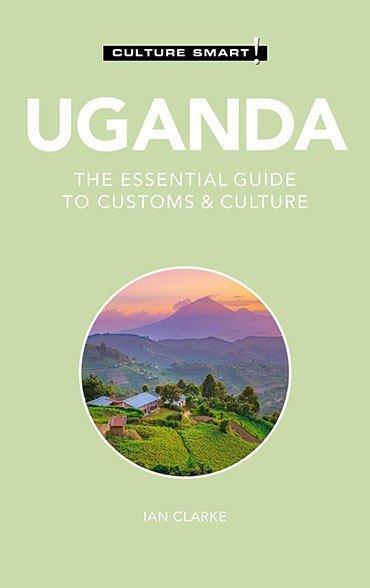 Uganda - Culture Smart!: The Essential Guide to Customs & Culture